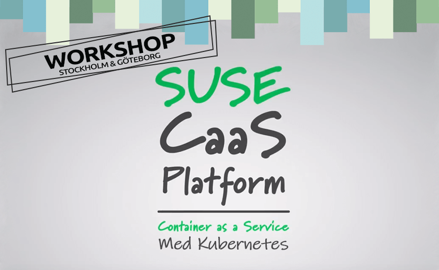 SUSE CaaS Platform workshop in stockholm and Göteborg.